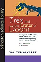 t. rex and the crater of doom essay T rex and the crater of doom (book) : alvarez, walter : sixty-five million years ago, a comet or asteroid larger than mt everest slammed into the earth, causing an.