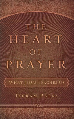 The Heart of Prayer: What Jesus Teaches Us