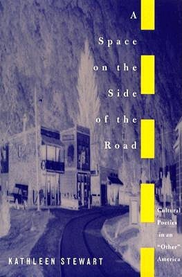 Kathleen Stewart - A Space on the Side of the Road