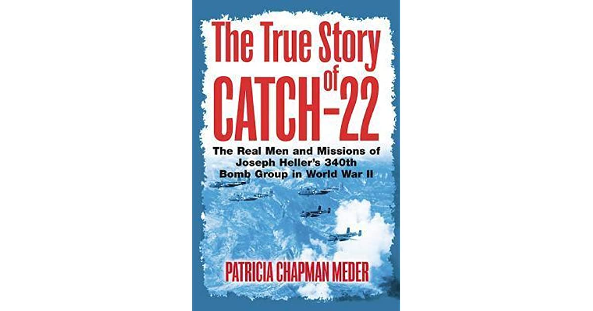The True Story of Catch 22: The Real Men and Missions of Joseph