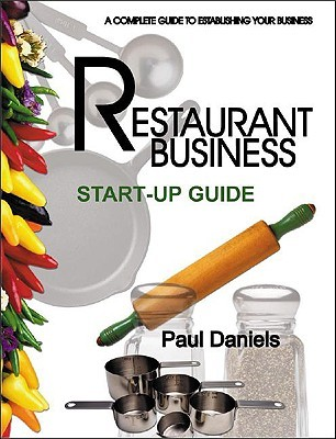 The Restaurant Business Start Up Guide A Complete Guide To