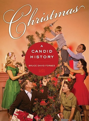 The History Of Christmas.Christmas A Candid History By Bruce David Forbes