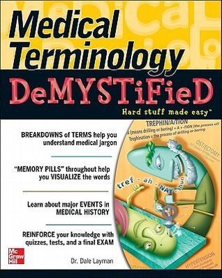Medical Terminology Demystified by Dale Pierre Layman (457 pages, 2006)