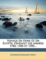 Voyage En Syrie Et En Gypte: Pendant Les Annes 1783, 1784 Et 1785...