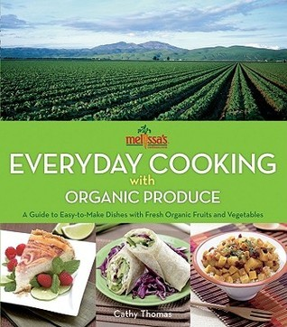 Everyday Cooking with Organic Produce   a Guide to Easy-to-Make Dishes with Fresh Organic Fruits and Vegetables