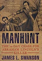 Manhunt: The 12 Day Chase For Abraham Lincoln's Killer