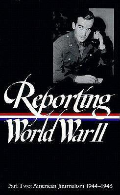 Reporting World War II Vol. 2: American Journalism 1944-1946