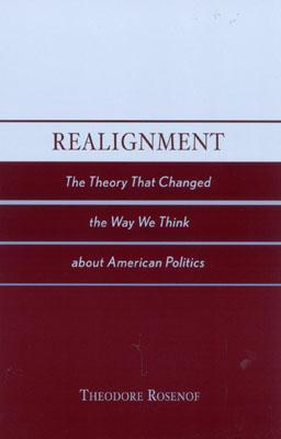 Realignment  The Theory that Changed the Way We Think about American Politics
