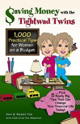 Saving Money with the Tightwad Twins: More Than 1,000 Practical Tips for Women on a Budget...Plus 5 Really Big Tips That Can Change Your Financial Life Today!