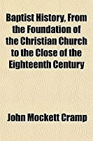 Baptist History, from the Foundation of the Christian Church to the Close of the Eighteenth Century