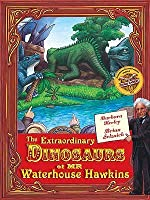 The Extraordinary Dinosaurs of MR Waterhouse Hawkins: An Illuminating History of MR Waterhouse Hawkins, Artist and Lecturer. by Barbara Kerley