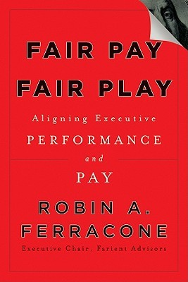 Fair Pay, Fair Play: Aligning Executive Performance and Pay