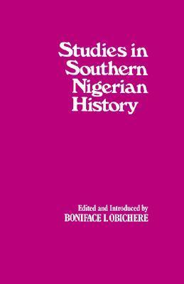 Studies in Southern Nigerian History: A Festschrift for Joseph Christopher Okwudili Anene 1918-68