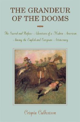 Grandeur of the Dooms: The Sacred and Profane Adventures of a Modern American Among the English and European Aristocracy