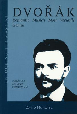 Dvorak: Romantic Music's Most Versatile Genius