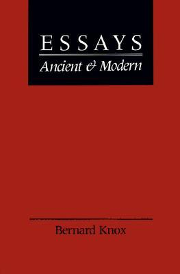 Essays Ancient and Modern by Bernard Knox