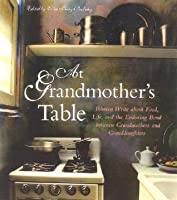 At Grandmother's Table: Women Write about Food, Life, and the Enduring Bond Between Grandmothers and Granddaughters