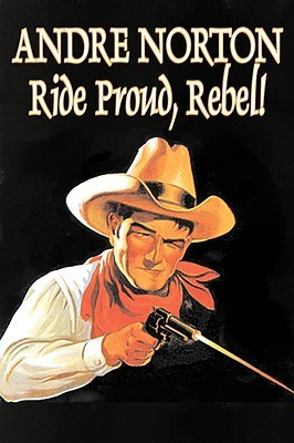Ride Proud, Rebel! by Andre Norton, Science Fiction, Western, Historical