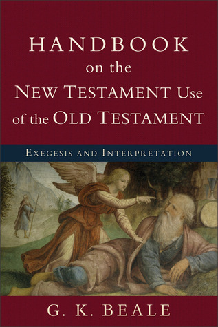 Handbook on the New Testament Use of the Old Testament by G.K. Beale