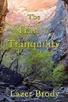 The Trail to Tranquility: Your Personal Guide to Overcoming Anger and to Attaining Genuine Inner Peace