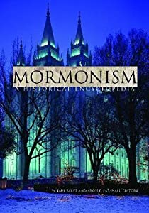 Mormonism: A Historical Encyclopedia
