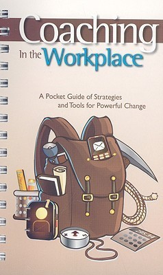 Coaching in the Workplace  A Pocket Guide of Strategies and Tools for Powerful Change (2008, Goal QPC)