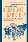 Breaking Barriers: Travel and the State in Early Modern Japan
