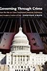 Governing Through Crime: How the War on Crime Transformed American Democracy and Created a Culture of Fear