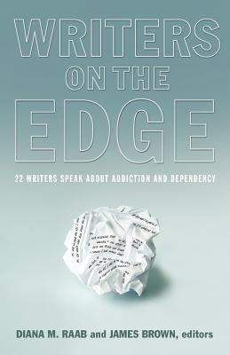 Writers on the Edge: 22 Writers Speak about Addiction and Dependency