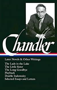 Later Novels and Other Writings: The Lady in the Lake / The Little Sister / The Long Goodbye / Playback / Double Indemnity (screenplay) / Selected Essays and Letters