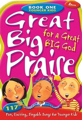 Great Big Praise for a Great Big God - Book One: Younger Kids: 117 Fun, Exciting, Singable Songs for Younger Children