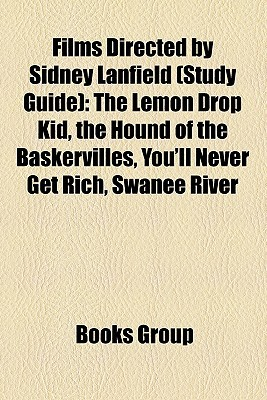 Films Directed by Sidney Lanfield (Study Guide): The Lemon Drop Kid, the Hound of the Baskervilles, You'll Never Get Rich, Swanee River