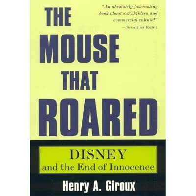 The mouse that roared disney and the end of innocence by henry a the mouse that roared disney and the end of innocence by henry a giroux 4 star ratings publicscrutiny Image collections