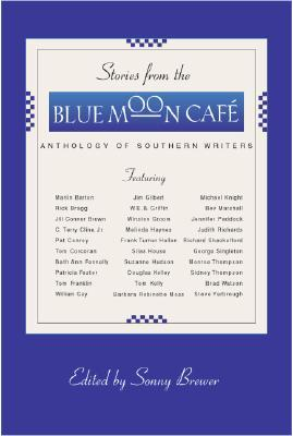 Stories from the Blue Moon Cafe: Anthology of Southern Writers