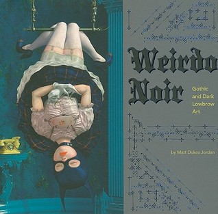 Weirdo Noir: Gothic and Dark Lowbrow Art