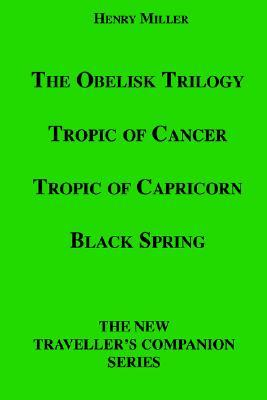 The Obelisk Trilogy: Tropic of Cancer, Tropic of Capricorn
