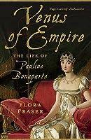 Venus of Empire: The Life of Pauline Bonaparte. Flora Fraser