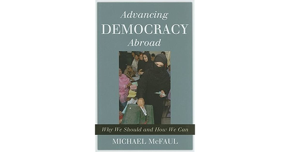 Advancing Democracy Abroad Why We Should And How We Can By Michael