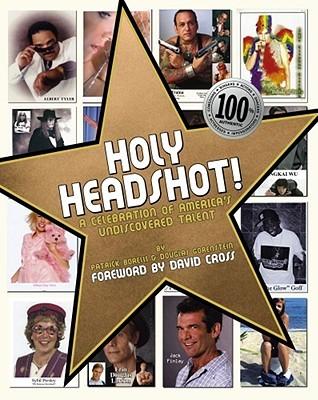 Holy Headshot!: A Celebration of America's Undiscovered Talent