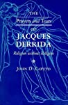 The Prayers and Tears of Jacques Derrida: Religion Without Religion