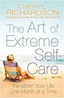 TheArt of Extreme Self Care Transform Your Life One Month at a Time by Richardson, Cheryl  ON Sep-07-2009, Paperback