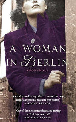 A Woman in Berlin: Eight Weeks in the Conquered City: A