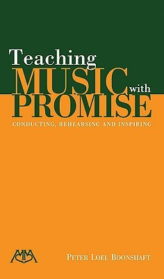 Teaching Music with Promise: Conducting, Rehearsing and Inspiring