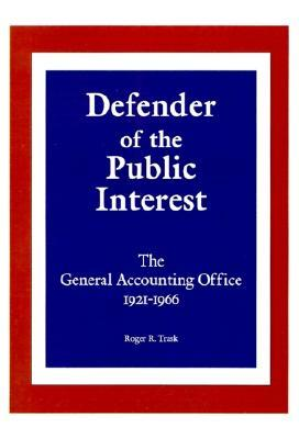Defender of the Public Interest: The General Accounting Office 1921-1966