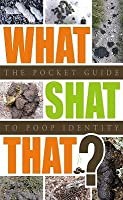 What Shat That?: The Pocket Guide to Poop Identity.