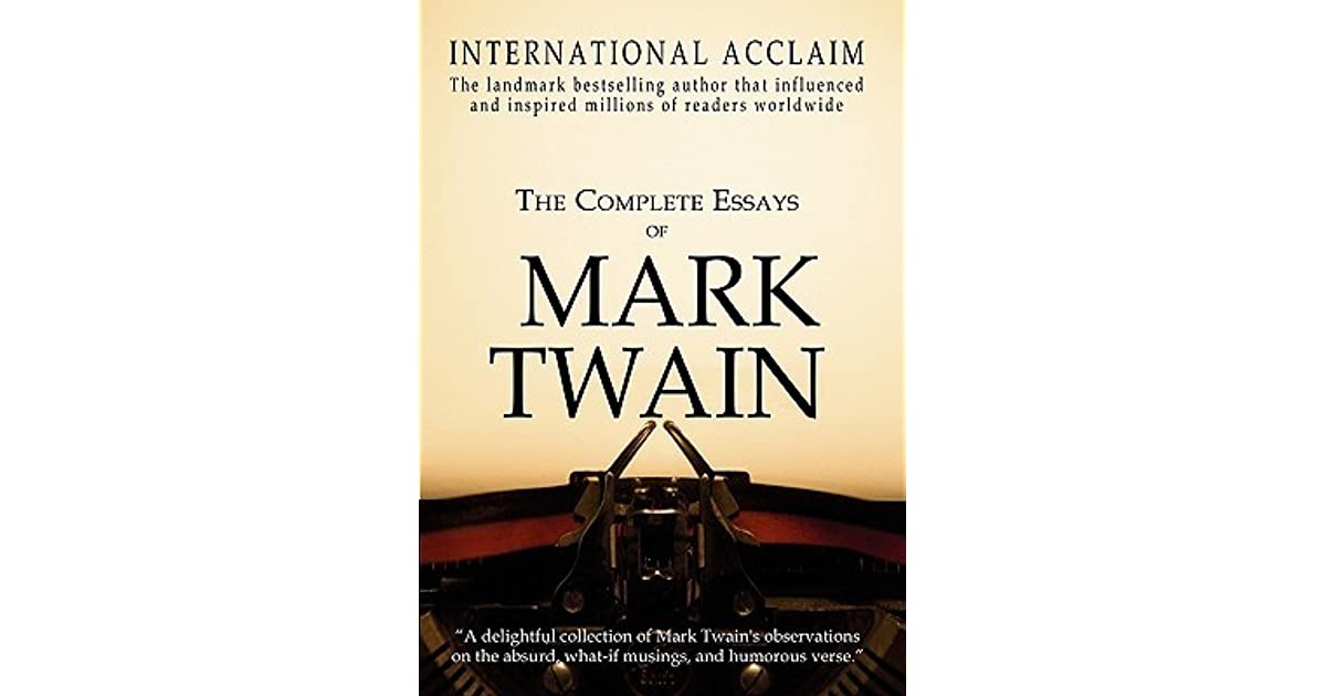 the complete essays of mark twain His many books as editor include washington irvings george washington: a biography, the complete humorous sketches and tales of mark twain, the great west: a treasury of firsthand accountsand the complete short stories of robert louis stevenson the complete essays of mark twain, the autobiography of.