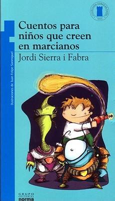 !!> PDF / Epub ☃ Cuentos para niños que se creen en marcianos  ✐ Author Jordi Sierra i Fabra – Plummovies.info