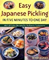 Easy Japanese Pickling in Five Minutes to One Day: 101 Full-Color Recipes for Authentic Tsukemono