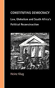 Constituting Democracy: Law, Globalism and South Africa's Political Reconstruction
