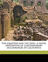 The Squatter and the Don: A Novel Descriptive of Contemporary Occurrences in California